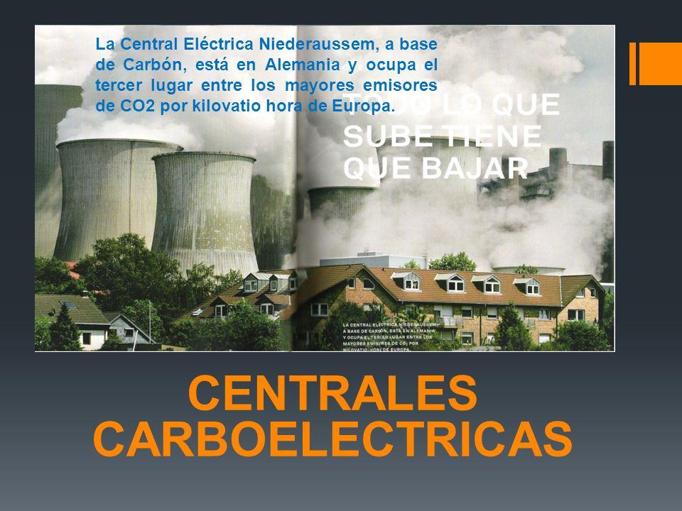CENTRALES CARBOELECTRICAS La Central Eléctrica Niederaussem, a base de Carbón, está en Alemania y ocupa el tercer lugar entre los mayores emisores de CO2 por kilovatio hora de Europa.