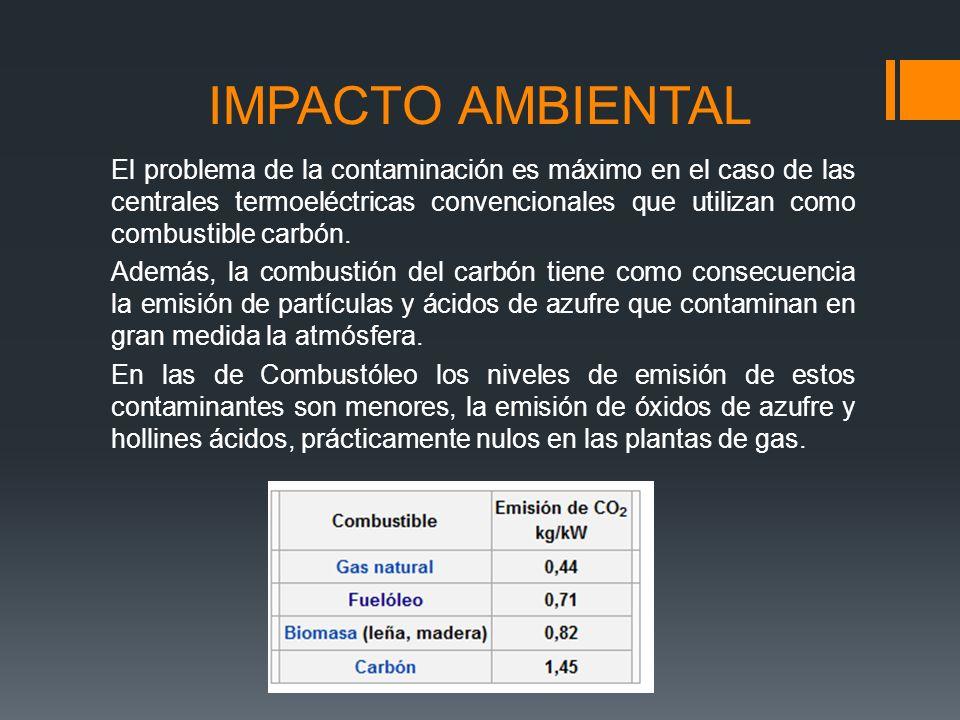 IMPACTO AMBIENTAL El problema de la contaminación es máximo en el caso de las centrales termoeléctricas convencionales que utilizan como combustible carbón.