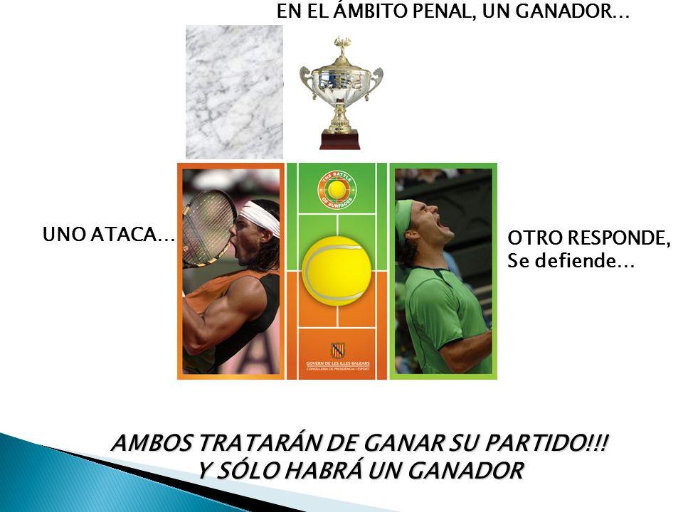 EN EL ÁMBITO PENAL, UN GANADOR… OTRO RESPONDE, Se defiende… UNO ATACA… AMBOS TRATARÁN DE GANAR SU PARTIDO!!! Y SÓLO HABRÁ UN GANADOR