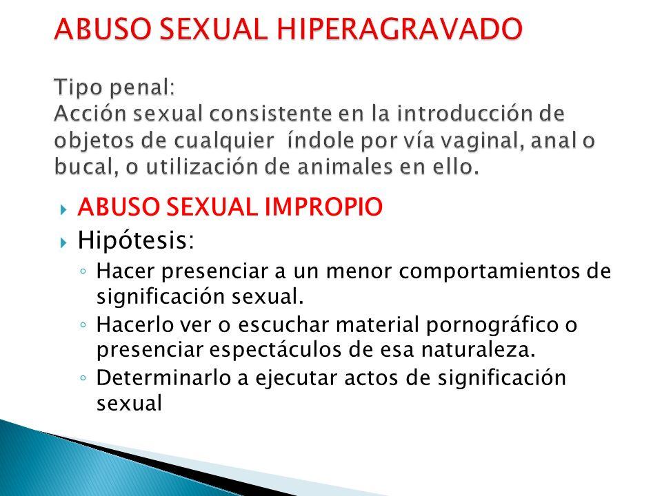 ABUSO SEXUAL IMPROPIO Hipótesis: Hacer presenciar a un menor comportamientos de significación sexual.