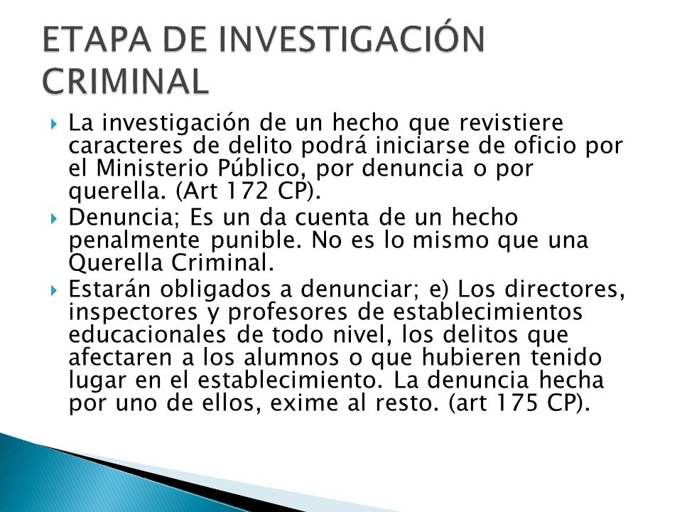La investigación de un hecho que revistiere caracteres de delito podrá iniciarse de oficio por el Ministerio Público, por denuncia o por querella. (Ar