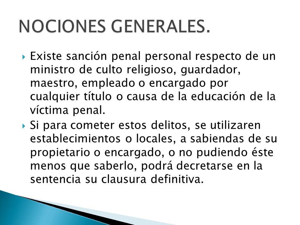 Existe sanción penal personal respecto de un ministro de culto religioso, guardador, maestro, empleado o encargado por cualquier título o causa de la educación de la víctima penal.