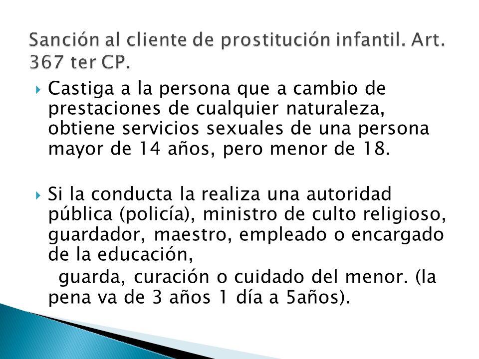 Castiga a la persona que a cambio de prestaciones de cualquier naturaleza, obtiene servicios sexuales de una persona mayor de 14 años, pero menor de 1
