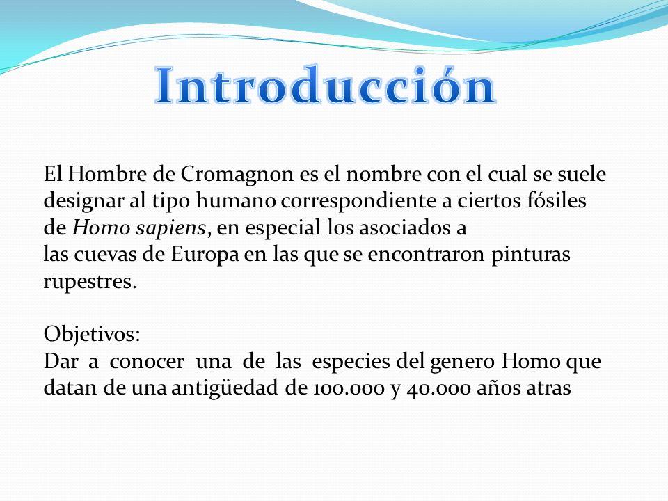 El Hombre de Cromagnon es el nombre con el cual se suele designar al tipo humano correspondiente a ciertos fósiles de Homo sapiens, en especial los as