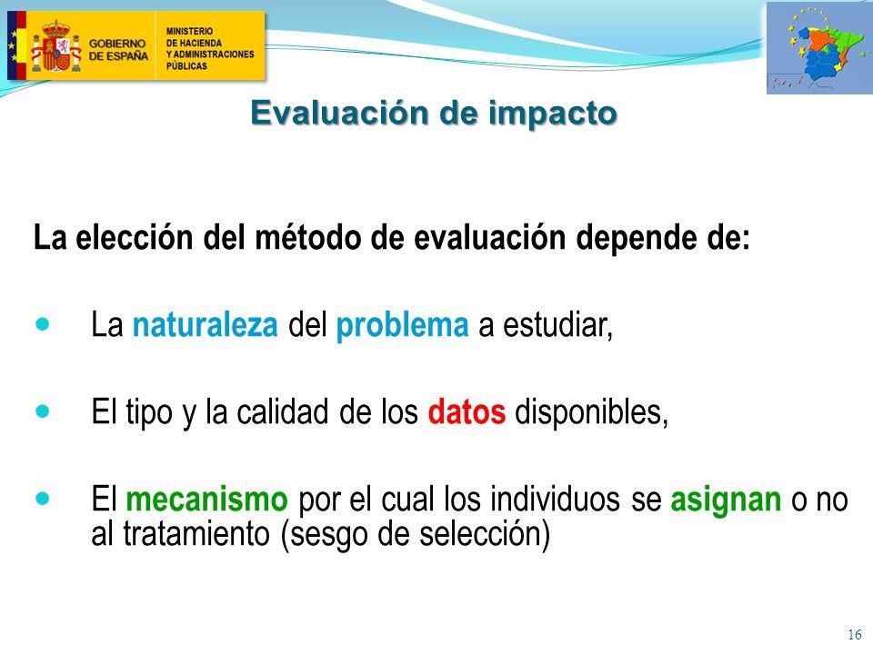 16 La elección del método de evaluación depende de: La naturaleza del problema a estudiar, El tipo y la calidad de los datos disponibles, El mecanismo por el cual los individuos se asignan o no al tratamiento (sesgo de selección) Evaluación de impacto