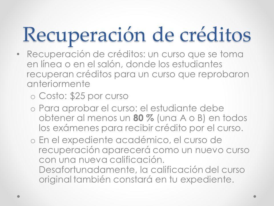 Recuperación de créditos Recuperación de créditos: un curso que se toma en línea o en el salón, donde los estudiantes recuperan créditos para un curso