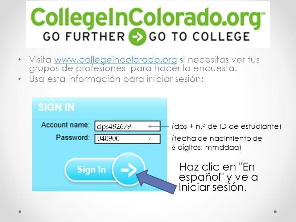 Visita www.collegeincolorado.org si necesitas ver tus grupos de profesiones para hacer la encuesta.www.collegeincolorado.org Usa esta información para