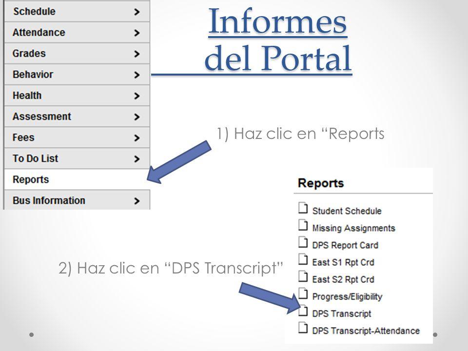 Informes del Portal Informes del Portal 1) Haz clic en Reports 2) Haz clic en DPS Transcript