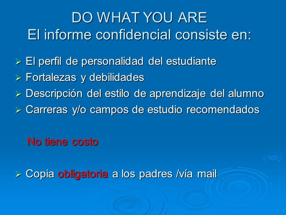 DO WHAT YOU ARE El informe confidencial consiste en: El perfil de personalidad del estudiante El perfil de personalidad del estudiante Fortalezas y de