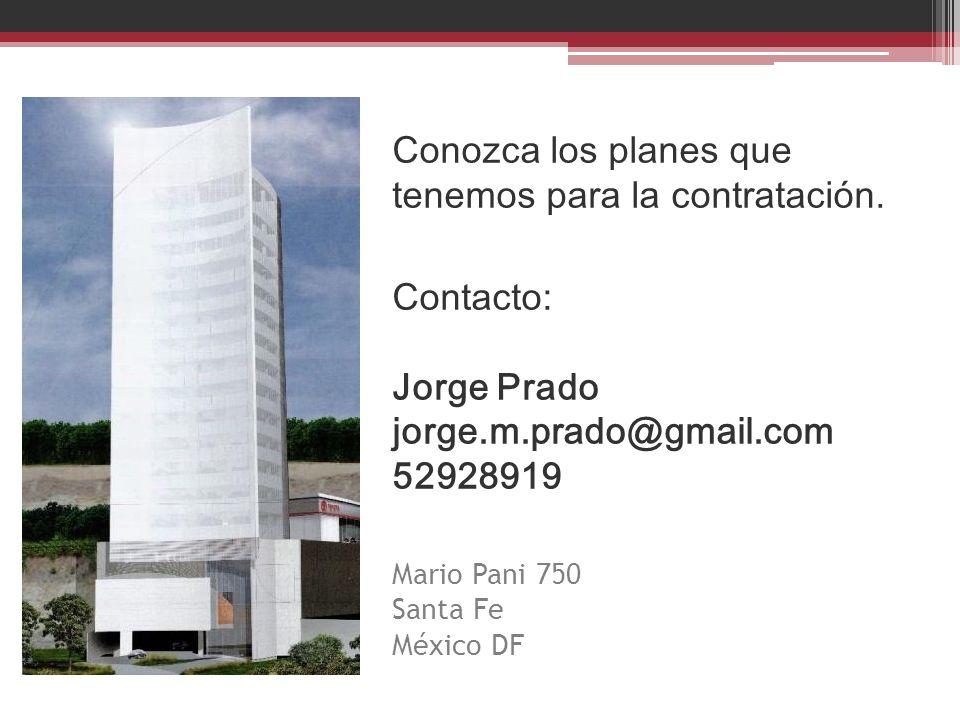 Conozca los planes que tenemos para la contratación. Contacto: Jorge Prado jorge.m.prado@gmail.com 52928919 Mario Pani 750 Santa Fe México DF