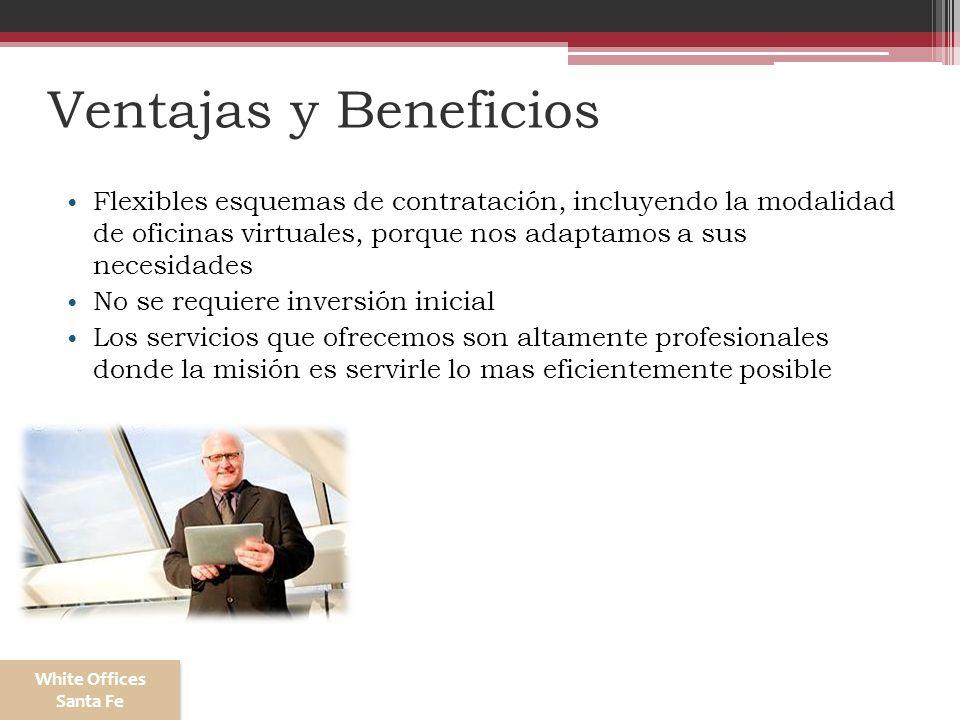 Ventajas y Beneficios Flexibles esquemas de contratación, incluyendo la modalidad de oficinas virtuales, porque nos adaptamos a sus necesidades No se
