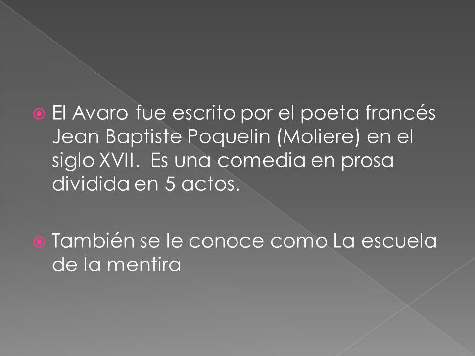 El Avaro fue escrito por el poeta francés Jean Baptiste Poquelin (Moliere) en el siglo XVII. Es una comedia en prosa dividida en 5 actos. También se l
