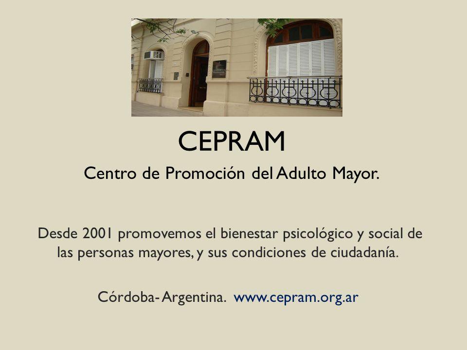 CEPRAM Centro de Promoción del Adulto Mayor. Desde 2001 promovemos el bienestar psicológico y social de las personas mayores, y sus condiciones de ciu