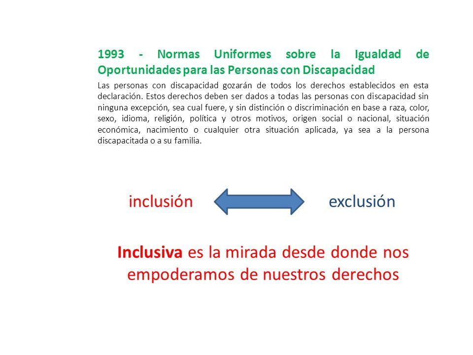 1993 - Normas Uniformes sobre la Igualdad de Oportunidades para las Personas con Discapacidad Las personas con discapacidad gozarán de todos los derec