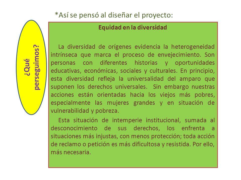 Equidad en la diversidad La diversidad de orígenes evidencia la heterogeneidad intrínseca que marca el proceso de envejecimiento. Son personas con dif