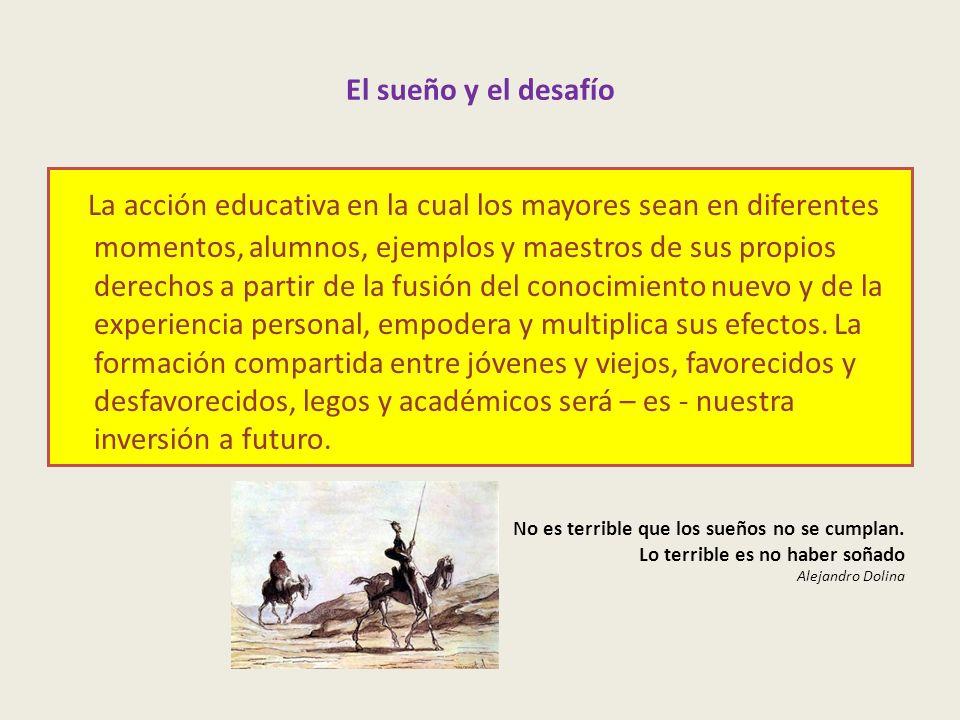 El sueño y el desafío La acción educativa en la cual los mayores sean en diferentes momentos, alumnos, ejemplos y maestros de sus propios derechos a p