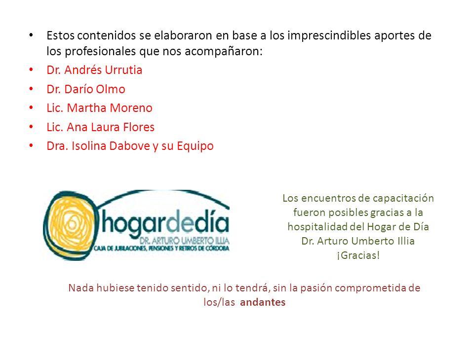Estos contenidos se elaboraron en base a los imprescindibles aportes de los profesionales que nos acompañaron: Dr. Andrés Urrutia Dr. Darío Olmo Lic.