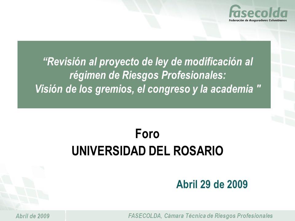 Abril de 2009 FASECOLDA, Cámara Técnica de Riesgos Profesionales Revisión al proyecto de ley de modificación al régimen de Riesgos Profesionales: Visi