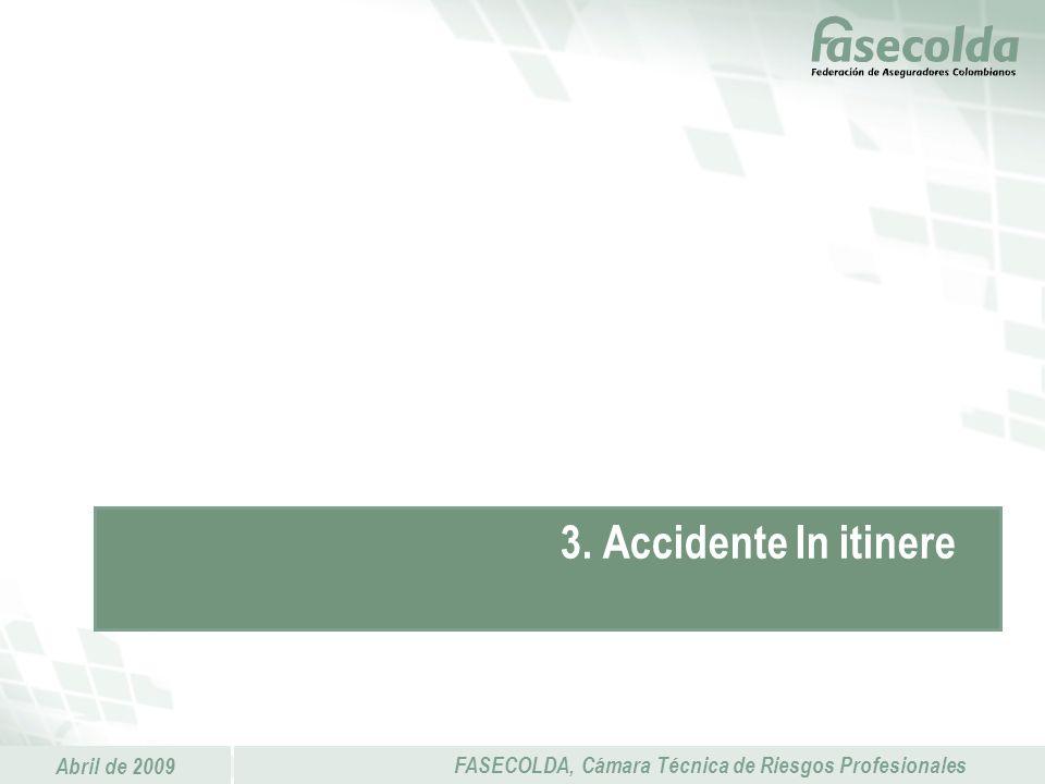 Abril de 2009 FASECOLDA, Cámara Técnica de Riesgos Profesionales 3. Accidente In itinere