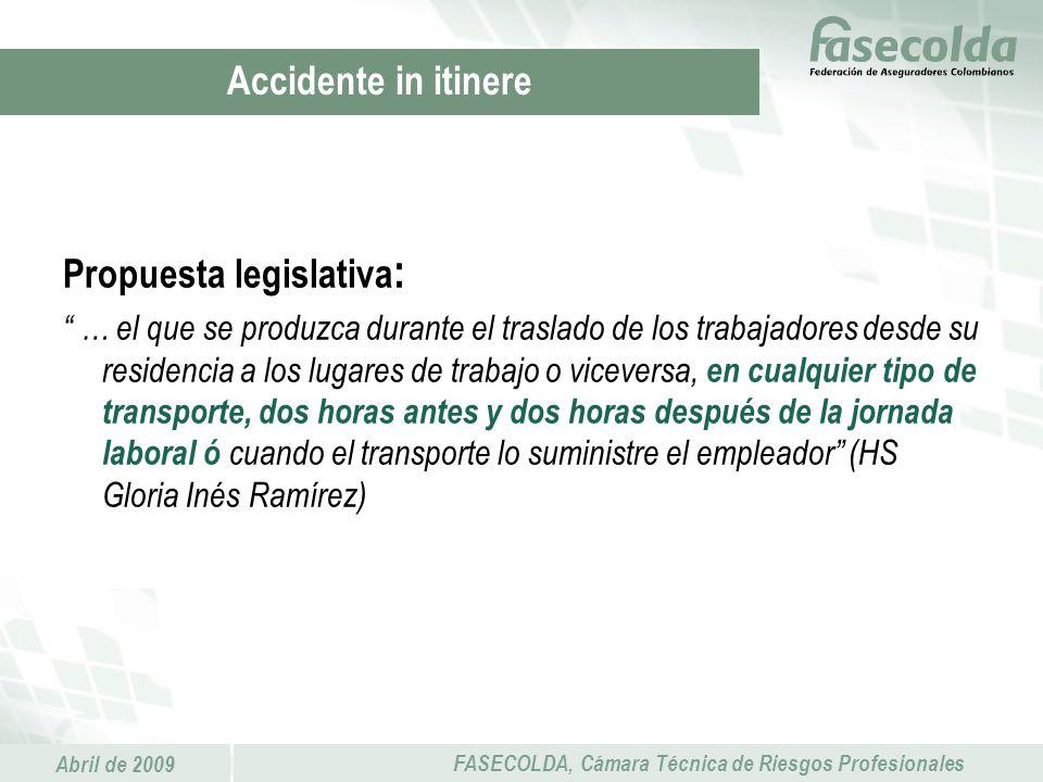 Abril de 2009 FASECOLDA, Cámara Técnica de Riesgos Profesionales Propuesta legislativa : … el que se produzca durante el traslado de los trabajadores