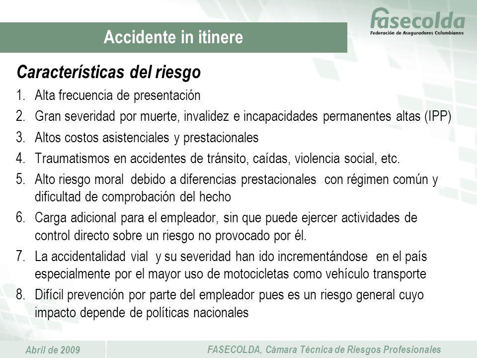 Abril de 2009 FASECOLDA, Cámara Técnica de Riesgos Profesionales Características del riesgo 1.Alta frecuencia de presentación 2.Gran severidad por mue