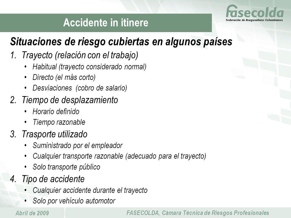 Abril de 2009 FASECOLDA, Cámara Técnica de Riesgos Profesionales Situaciones de riesgo cubiertas en algunos países 1.Trayecto (relación con el trabajo