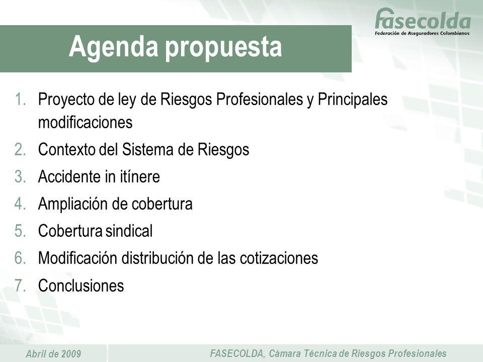 Abril de 2009 FASECOLDA, Cámara Técnica de Riesgos Profesionales 1.Proyecto de ley de Riesgos Profesionales y Principales modificaciones 2.Contexto de