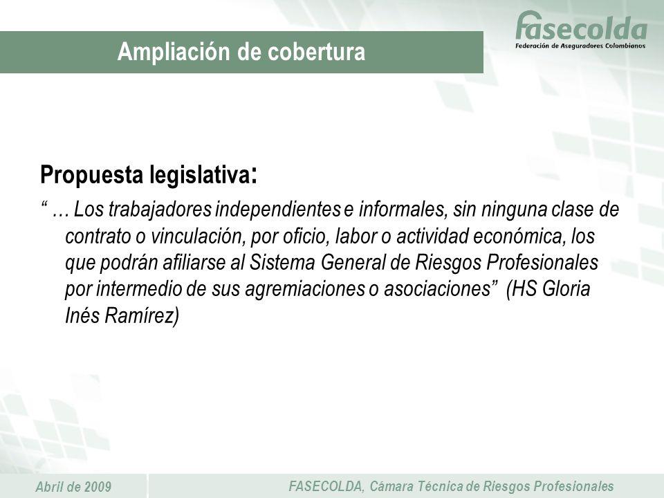 Abril de 2009 FASECOLDA, Cámara Técnica de Riesgos Profesionales Propuesta legislativa : … Los trabajadores independientes e informales, sin ninguna c