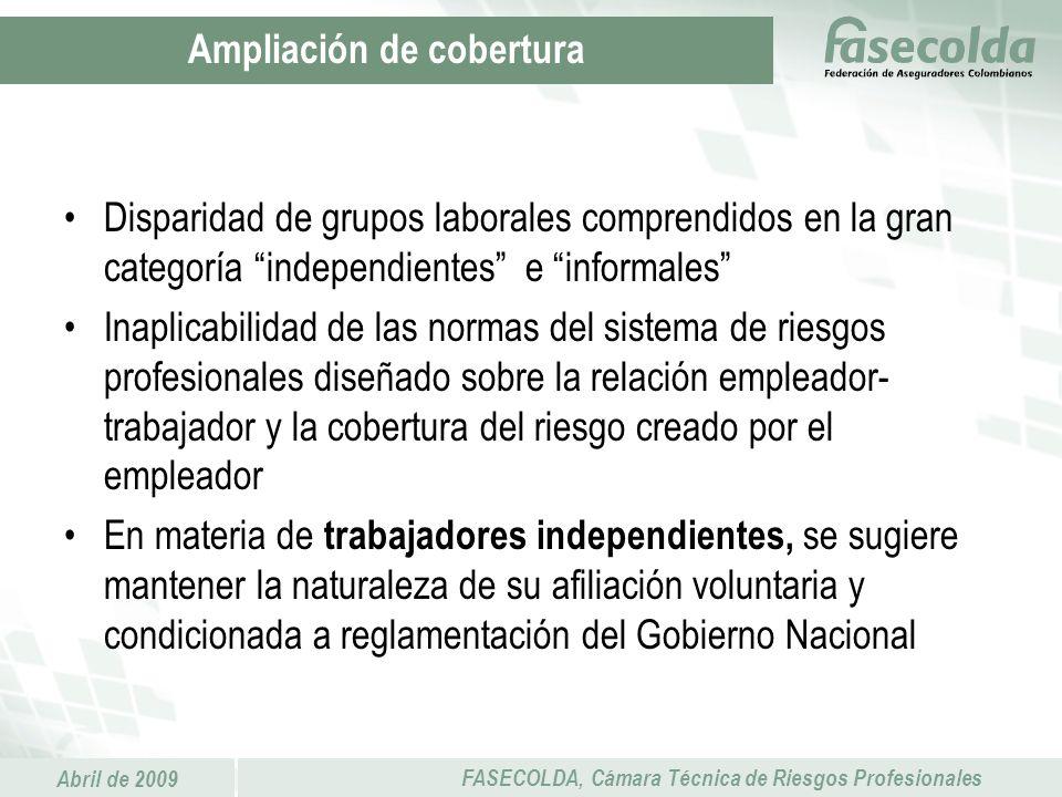 Abril de 2009 FASECOLDA, Cámara Técnica de Riesgos Profesionales Disparidad de grupos laborales comprendidos en la gran categoría independientes e inf
