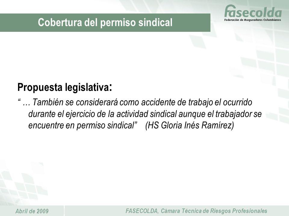 Abril de 2009 FASECOLDA, Cámara Técnica de Riesgos Profesionales Propuesta legislativa : … También se considerará como accidente de trabajo el ocurrid