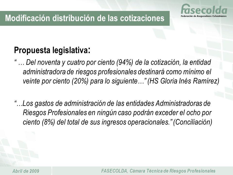 Abril de 2009 FASECOLDA, Cámara Técnica de Riesgos Profesionales Propuesta legislativa : … Del noventa y cuatro por ciento (94%) de la cotización, la