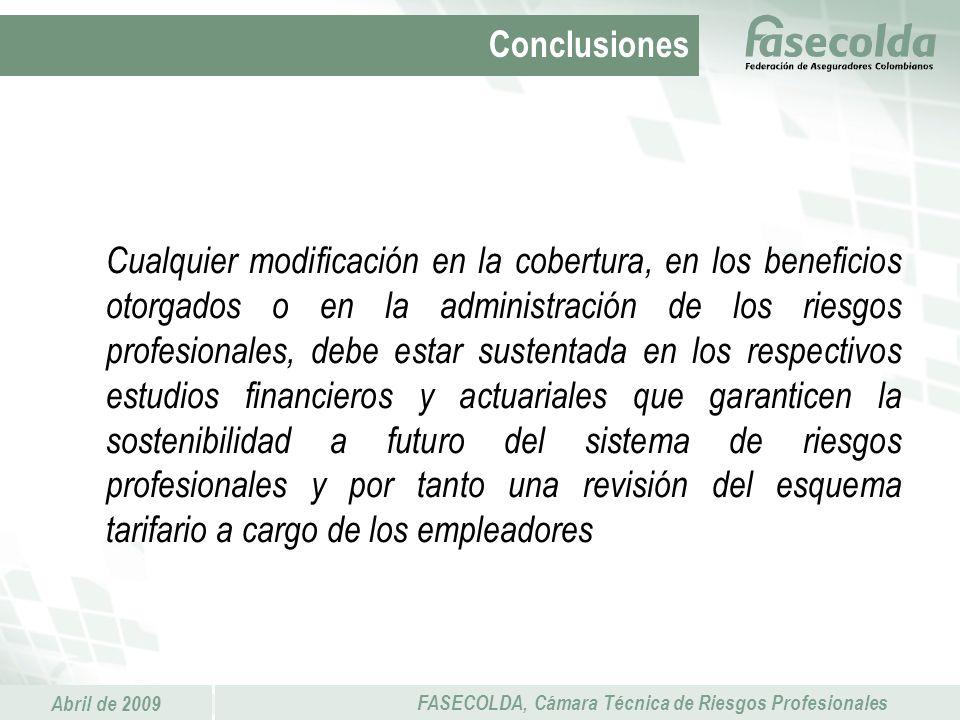 Abril de 2009 FASECOLDA, Cámara Técnica de Riesgos Profesionales Cualquier modificación en la cobertura, en los beneficios otorgados o en la administr