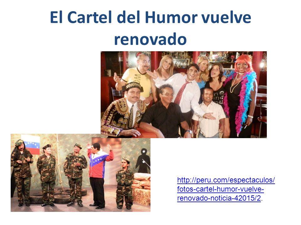 El Cartel del Humor vuelve renovado http://peru.com/espectaculos/ fotos-cartel-humor-vuelve- renovado-noticia-42015/2http://peru.com/espectaculos/ fotos-cartel-humor-vuelve- renovado-noticia-42015/2.