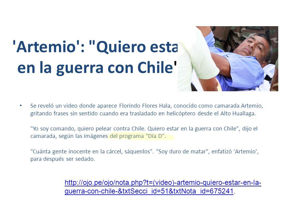 Artemio : Quiero estar en la guerra con Chile Se reveló un video donde aparece Florindo Flores Hala, conocido como camarada Artemio, gritando frases sin sentido cuando era trasladado en helicóptero desde el Alto Huallaga.