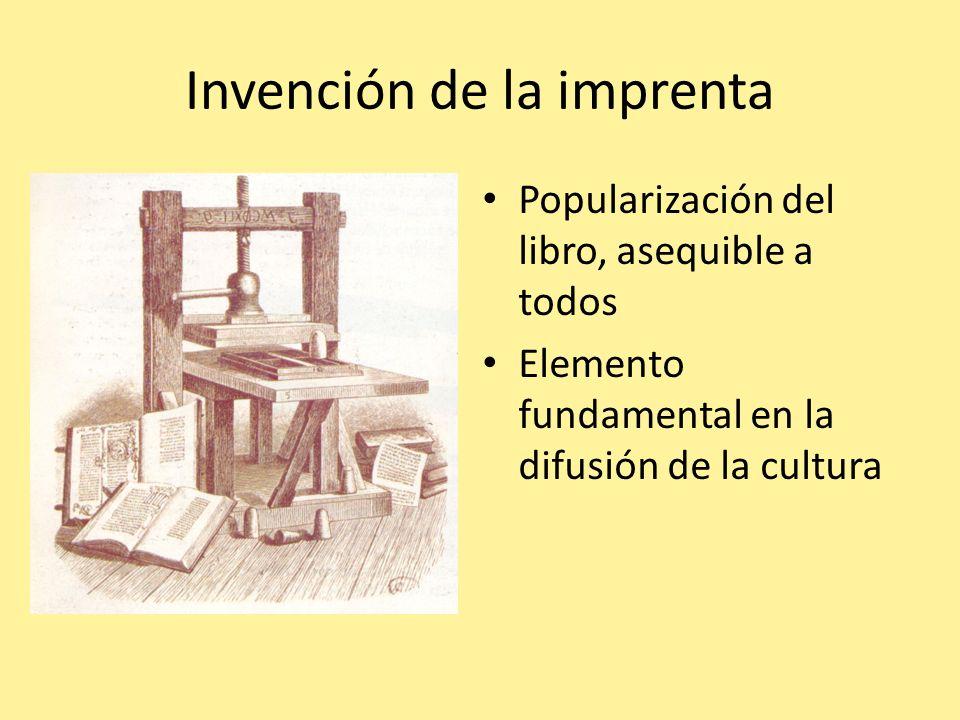 Invención de la imprenta Popularización del libro, asequible a todos Elemento fundamental en la difusión de la cultura