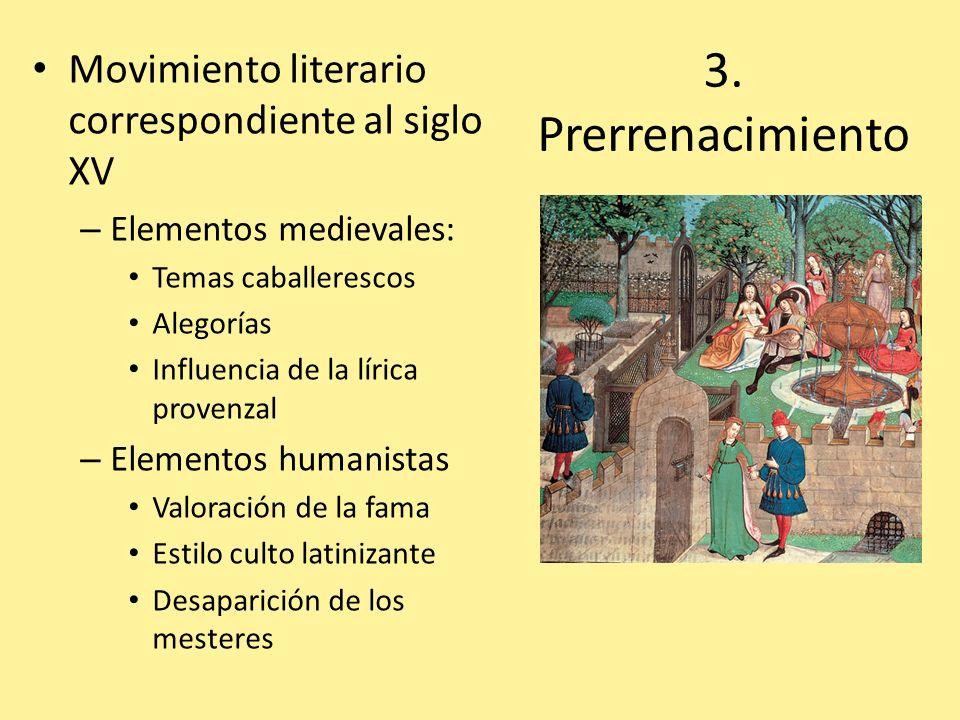 3. Prerrenacimiento Movimiento literario correspondiente al siglo XV – Elementos medievales: Temas caballerescos Alegorías Influencia de la lírica pro