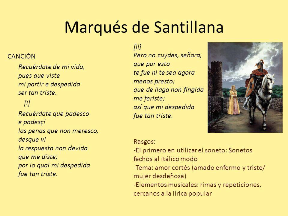 Marqués de Santillana CANCIÓN Recuérdate de mi vida, pues que viste mi partir e despedida ser tan triste. [I] Recuérdate que padesco e padesçí las pen