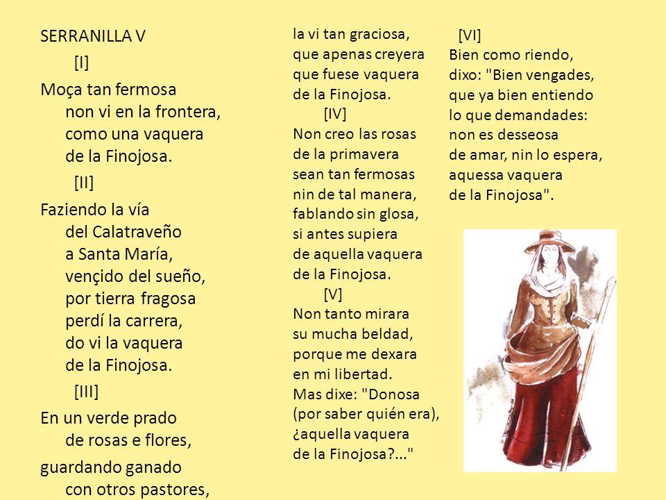 SERRANILLA V [I] Moça tan fermosa non vi en la frontera, como una vaquera de la Finojosa. [II] Faziendo la vía del Calatraveño a Santa María, vençido