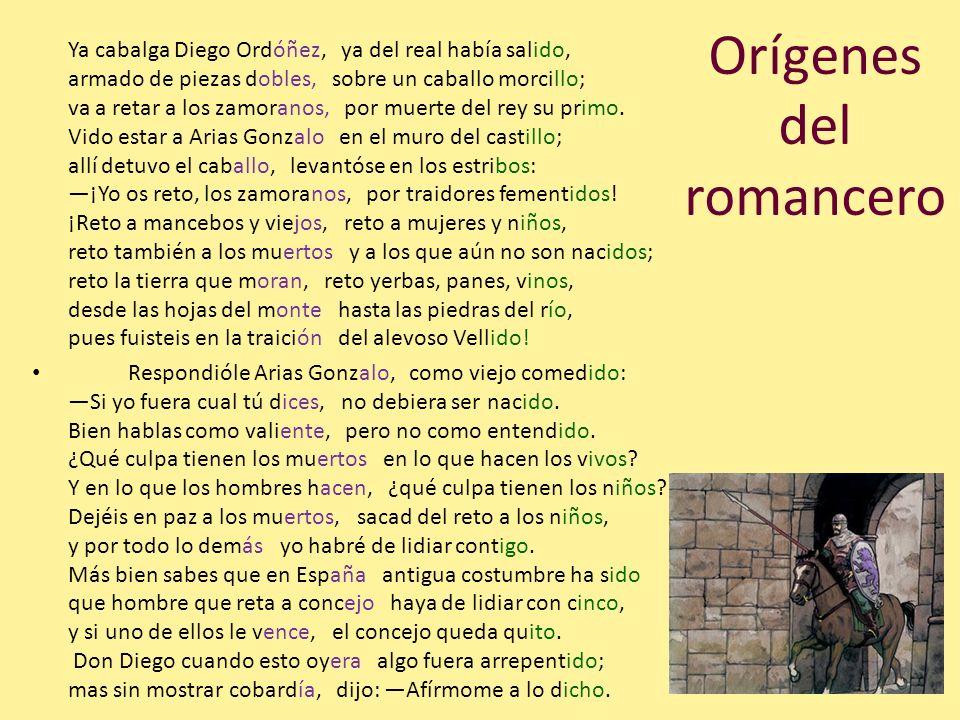 Orígenes del romancero Ya cabalga Diego Ordóñez, ya del real había salido, armado de piezas dobles, sobre un caballo morcillo; va a retar a los zamora