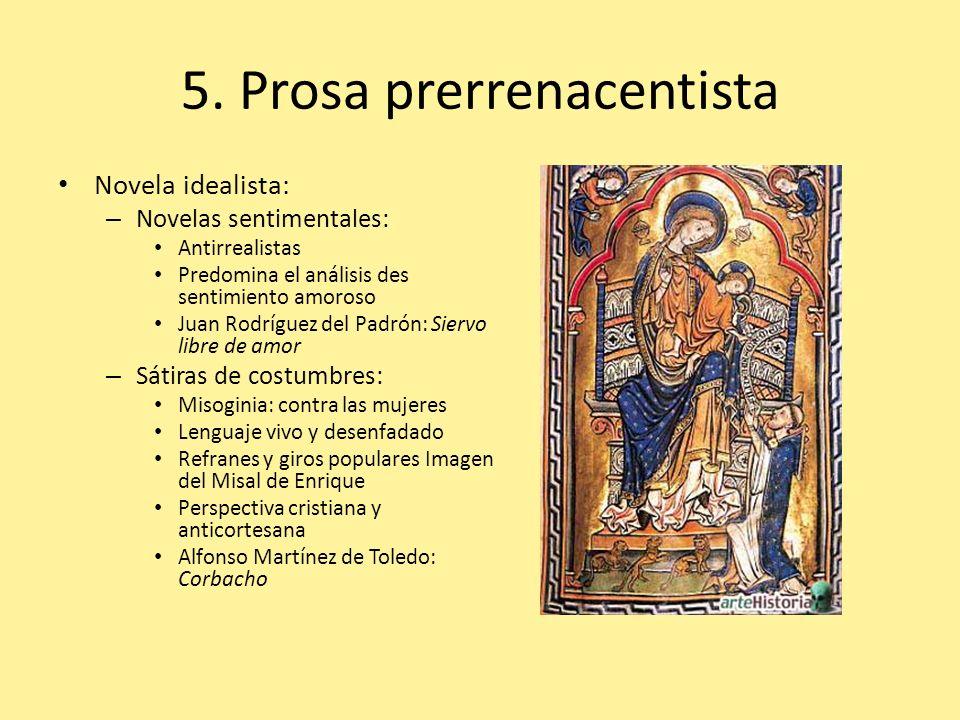 5. Prosa prerrenacentista Novela idealista: – Novelas sentimentales: Antirrealistas Predomina el análisis des sentimiento amoroso Juan Rodríguez del P