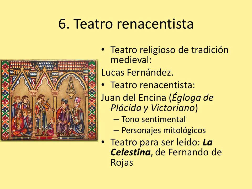 6. Teatro renacentista Teatro religioso de tradición medieval: Lucas Fernández. Teatro renacentista: Juan del Encina (Égloga de Plácida y Victoriano)