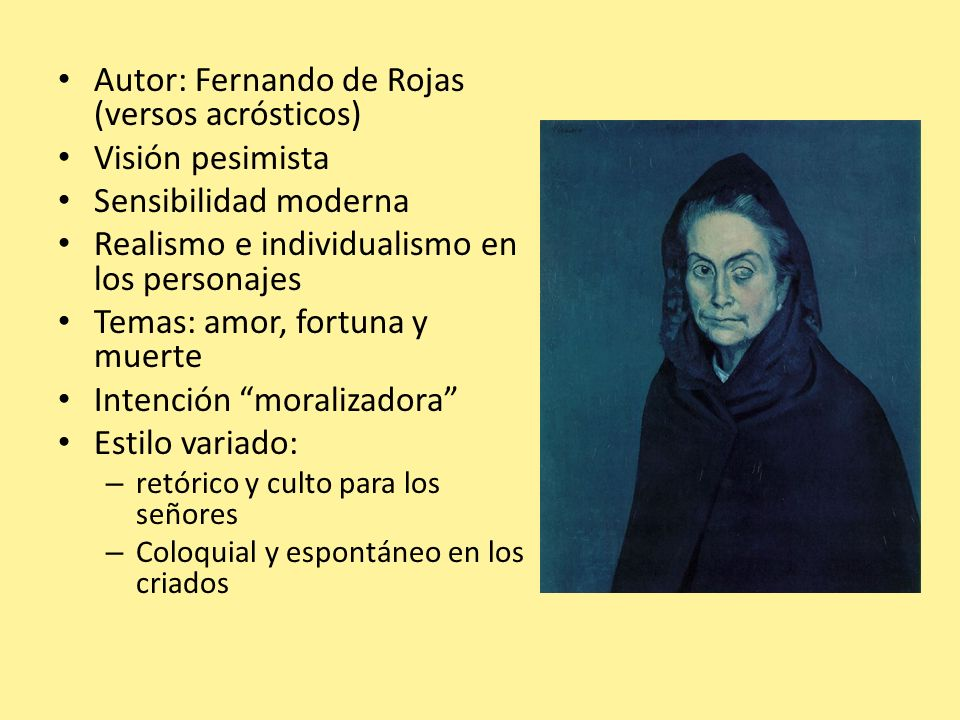 Autor: Fernando de Rojas (versos acrósticos) Visión pesimista Sensibilidad moderna Realismo e individualismo en los personajes Temas: amor, fortuna y