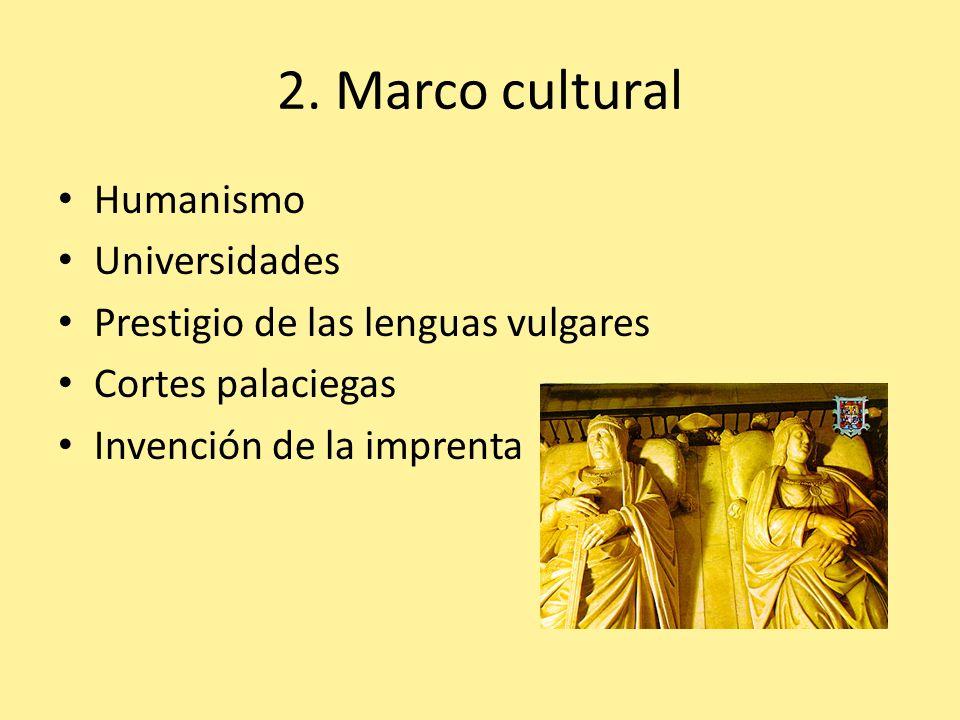 2. Marco cultural Humanismo Universidades Prestigio de las lenguas vulgares Cortes palaciegas Invención de la imprenta