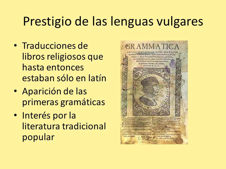 Prestigio de las lenguas vulgares Traducciones de libros religiosos que hasta entonces estaban sólo en latín Aparición de las primeras gramáticas Inte