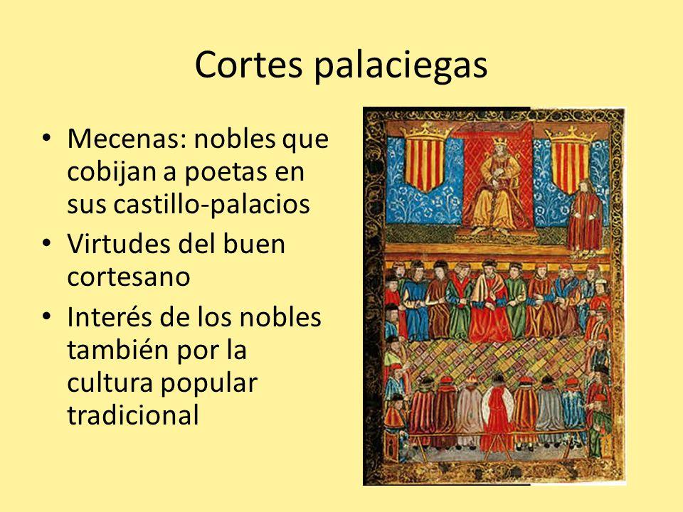Cortes palaciegas Mecenas: nobles que cobijan a poetas en sus castillo-palacios Virtudes del buen cortesano Interés de los nobles también por la cultu