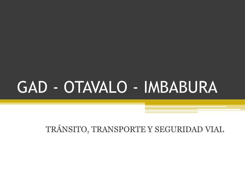 GAD - OTAVALO - IMBABURA TRÁNSITO, TRANSPORTE Y SEGURIDAD VIAL GAD - OTAVALO - IMBABURA