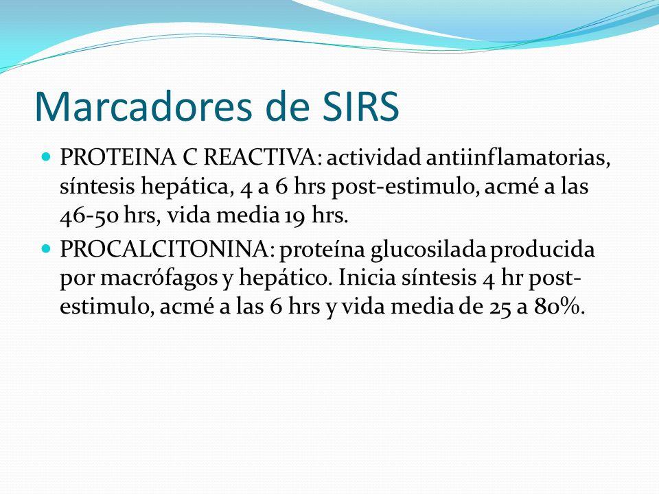 Marcadores de SIRS PROTEINA C REACTIVA: actividad antiinflamatorias, síntesis hepática, 4 a 6 hrs post-estimulo, acmé a las 46-50 hrs, vida media 19 h