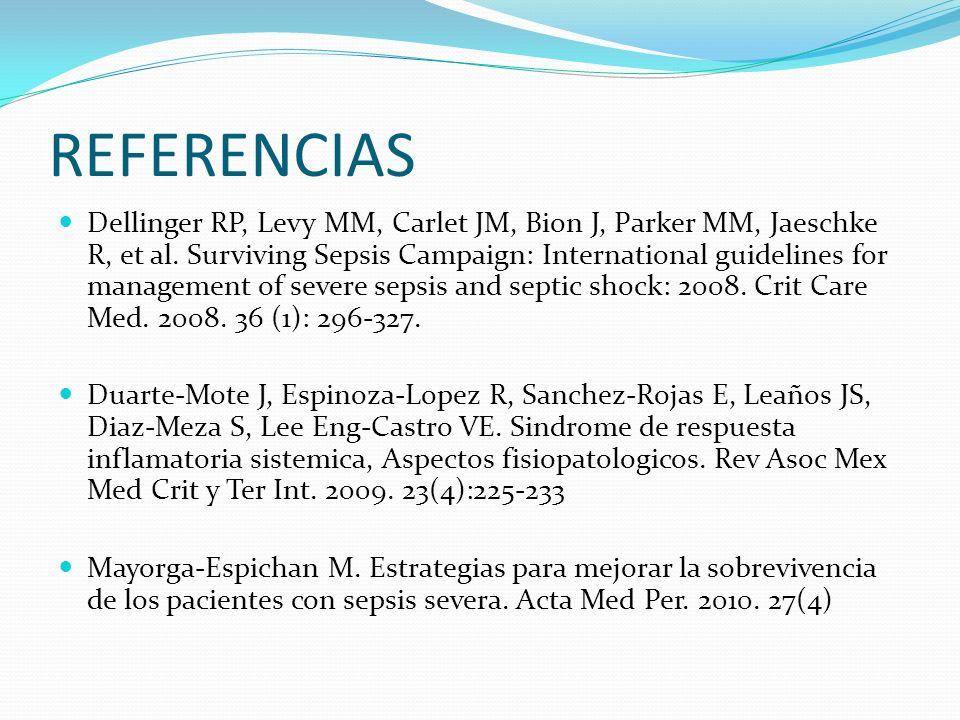 REFERENCIAS Dellinger RP, Levy MM, Carlet JM, Bion J, Parker MM, Jaeschke R, et al. Surviving Sepsis Campaign: International guidelines for management