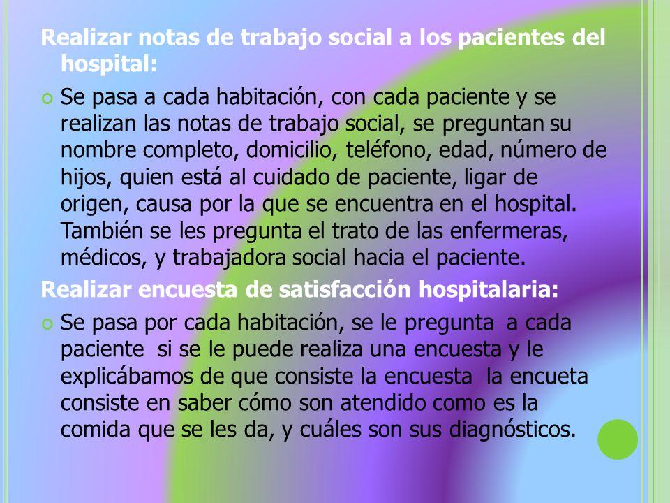 Realizar notas de trabajo social a los pacientes del hospital: Se pasa a cada habitación, con cada paciente y se realizan las notas de trabajo social,