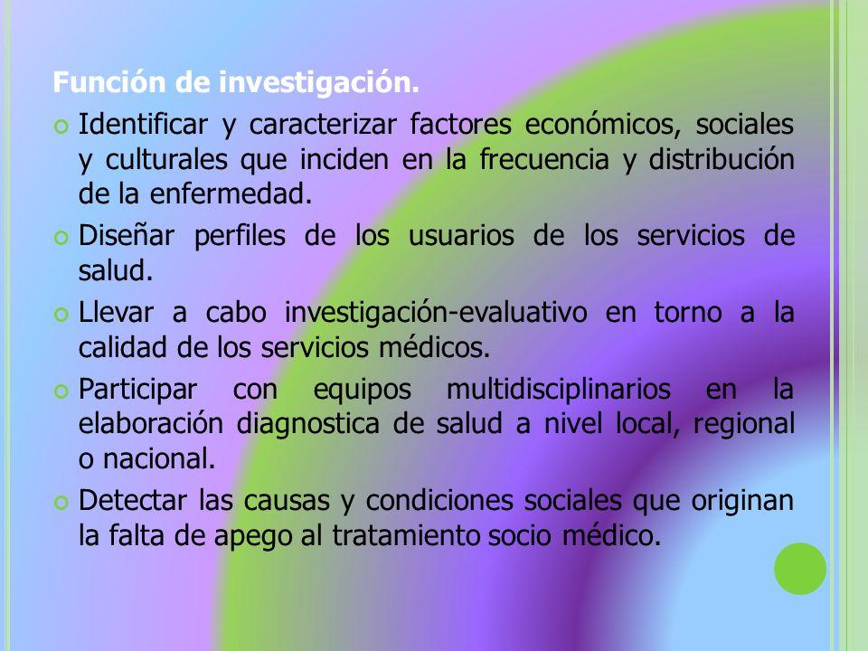 Función de investigación. Identificar y caracterizar factores económicos, sociales y culturales que inciden en la frecuencia y distribución de la enfe